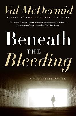 Beneath the Bleeding By McDermid, Val
